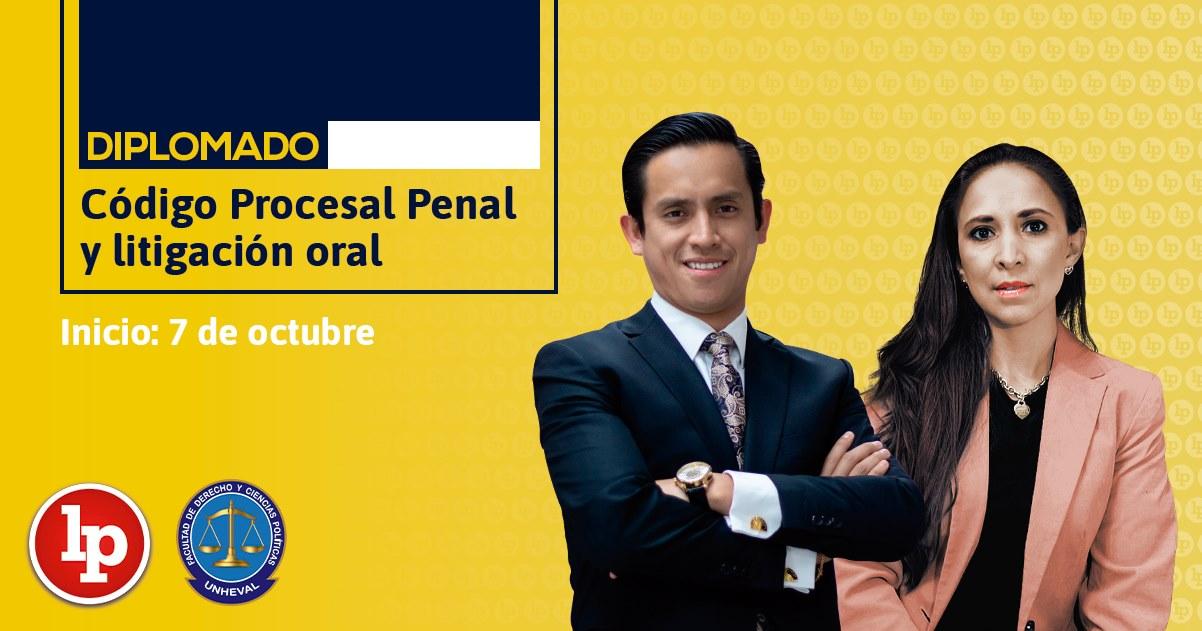 Diplomado «Código Procesal Penal y litigación oral». Inicio 7 de octubre