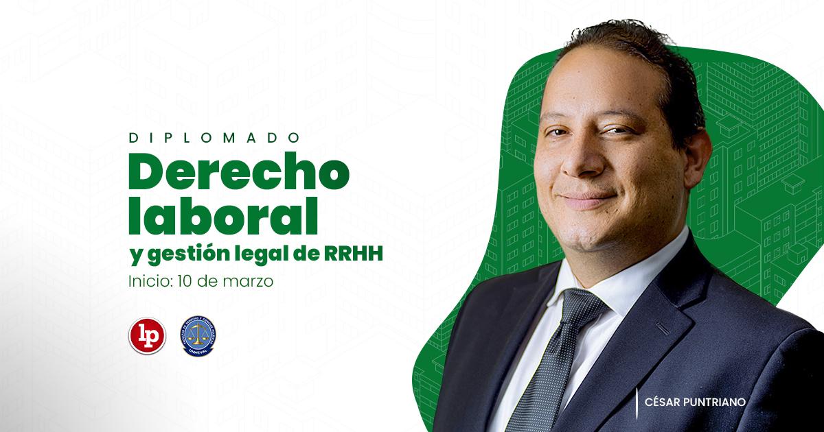 Diplomado en derecho laboral y gestión legal de recursos humanos. Inicio: 10 de marzo