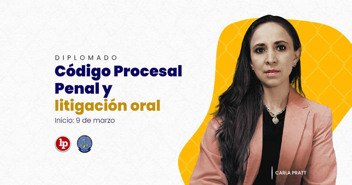 Diplomado 'Código Procesal Penal y litigación oral'. Inicio: 9 de marzo