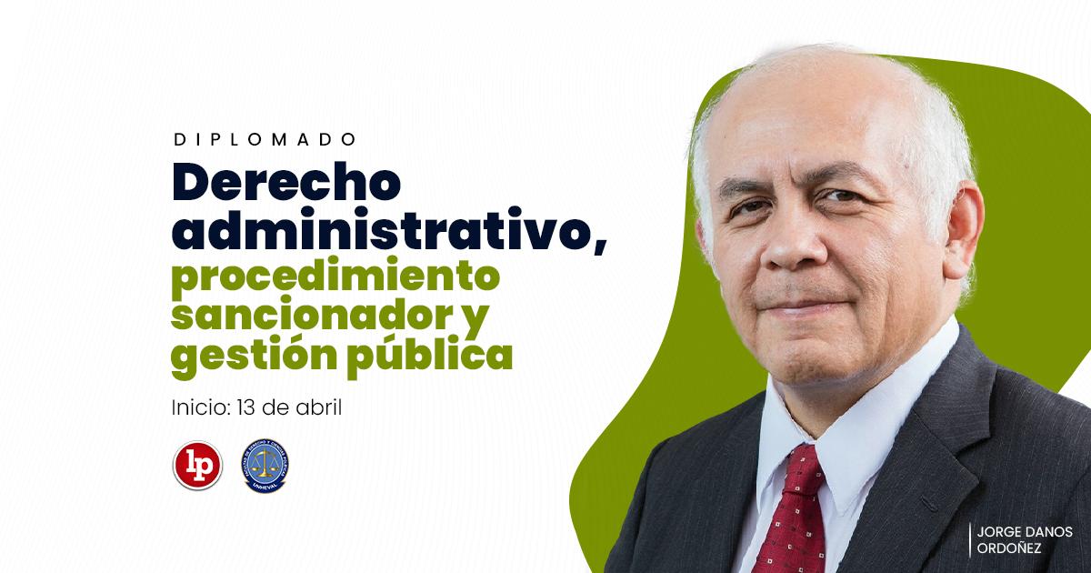 Diplomado Derecho administrativo, procedimiento sancionador y gestión pública. Inicio: 13 de abril