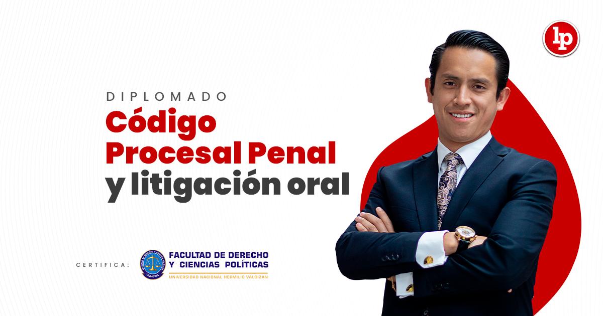 Diplomado Código Procesal Penal y litigación oral. Inicio 11 de agosto 2021