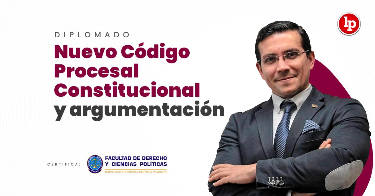 Diplomado Nuevo Código Procesal Constitucional y argumentación. Inicio: 8 de setiembre